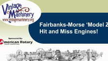 Fairbanks-Morse 'Model Z' Hit and Miss Engines!